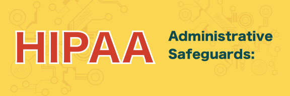 overview of the HIPAA administrative Safeguards